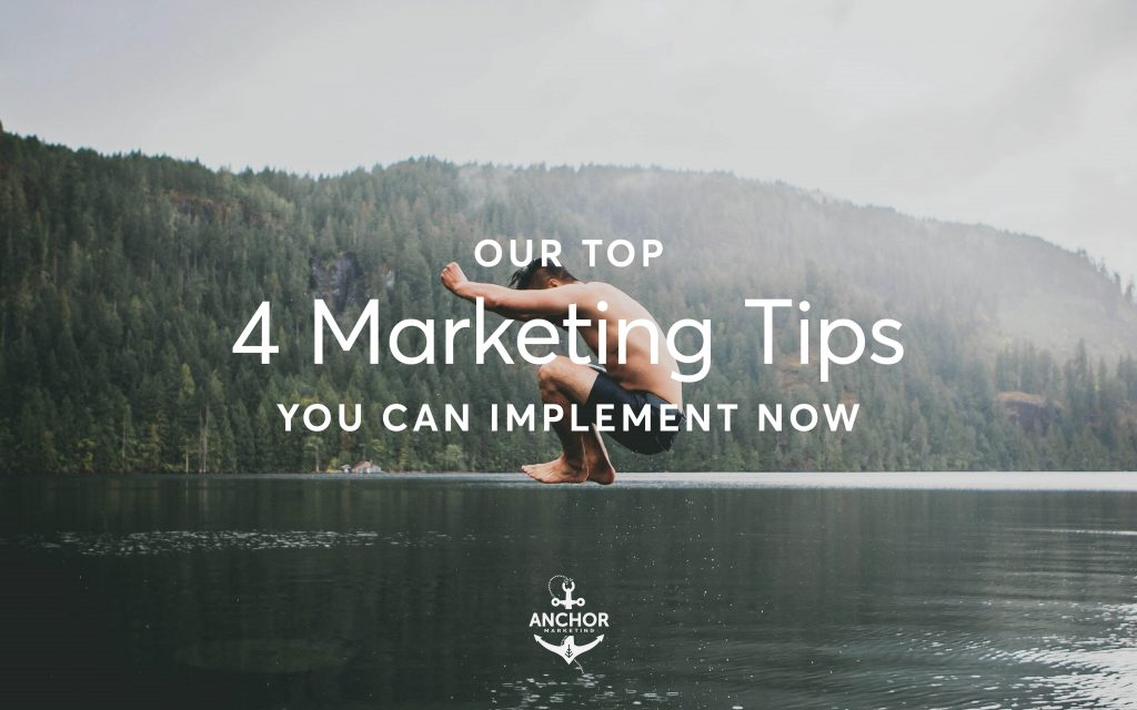 Our Top 4 Marketing Tips You Can Implement Now (New For 2020) - Anchor Marketing Agency
